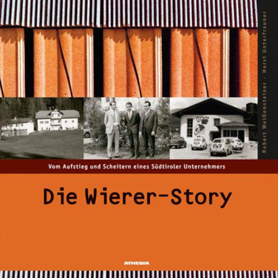 Die Wierer-Story - Vom Aufstieg und Scheitern eines Südtiroler Unternehmers